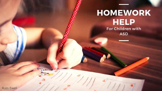 Homework Help for Children with ASD Russ Ewell